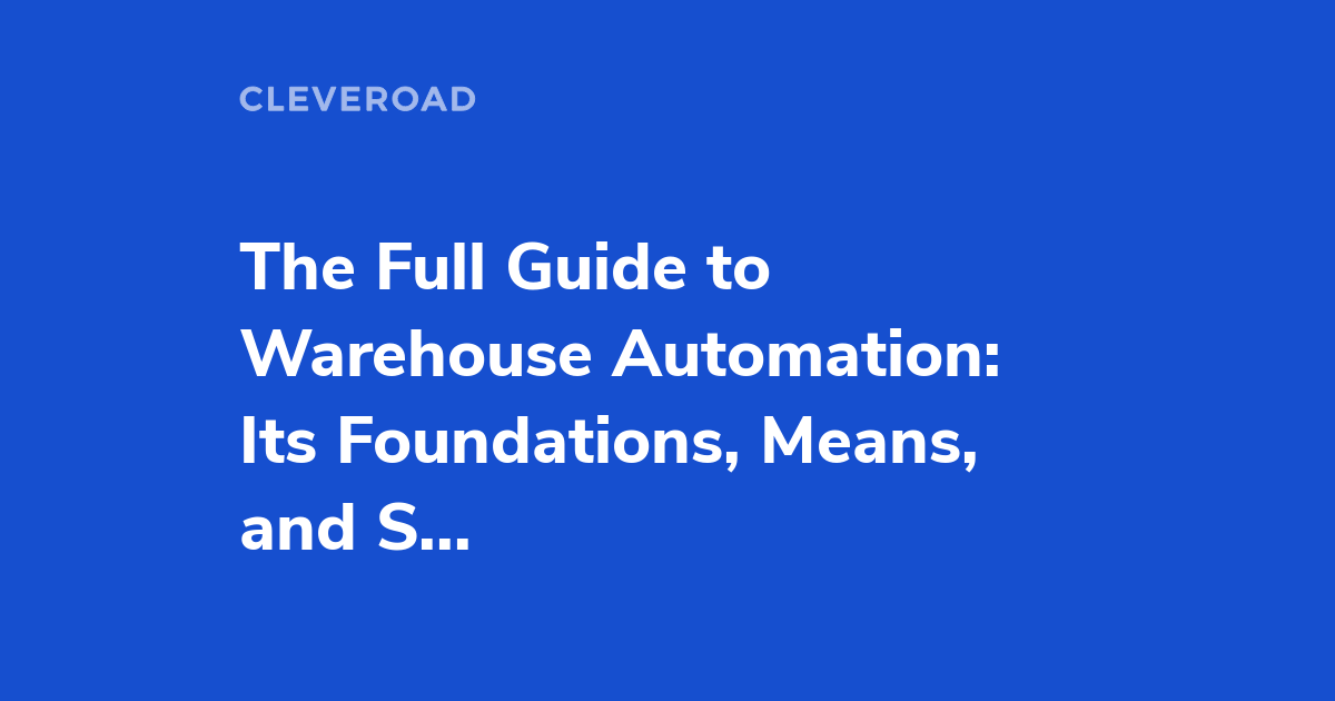 What's Warehouse Automation Technology and How to Apply It?