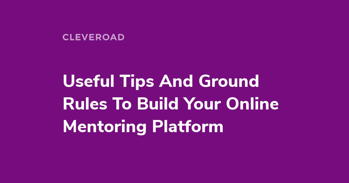 Online Mentoring Platform Development: Tips To Create A Mentor App