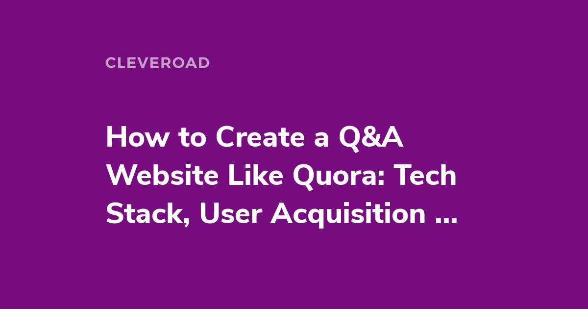 How To Build A Question And Answer Website Like Quora Features Tech Stack And More